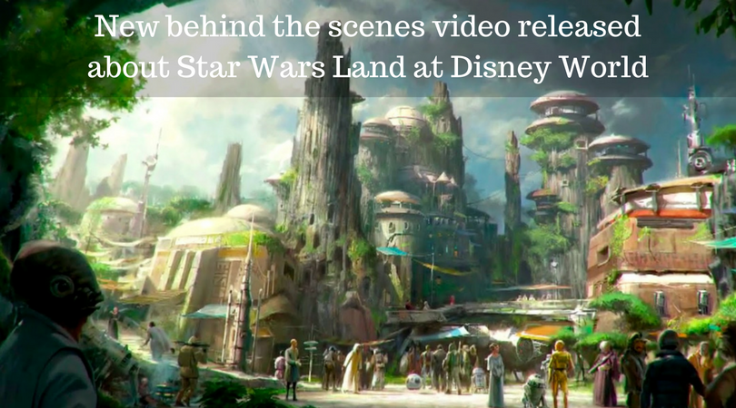 New behind the scenes video released about Star Wars Land at Disney World