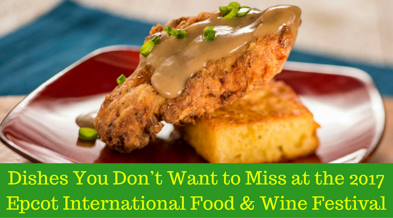 Dishes You Don't Want to Miss at the 2017 Epcot International Food & Wine Festival