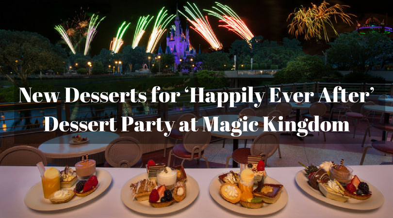 New Desserts for 'Happily Ever After' Dessert Party at Magic Kingdom